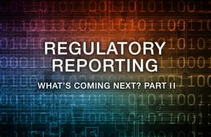 Regulatory Reporting Blog Part II